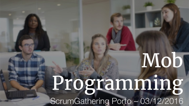 mobprogramming-how-to-never-stop-producing-value-v1-1-scrum-gathering-03-12-2016